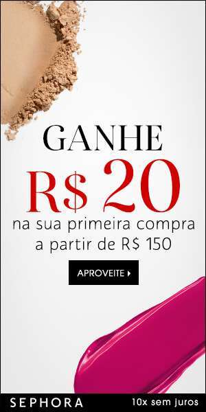 [Sephora] 300×600 – Ganhe R$ 20
