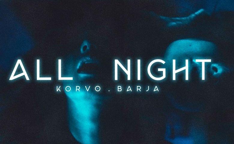 Korvo e Barja lançam clipe para All Night pela Music Records